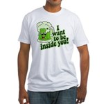 I Want To Be Inside You Fitted T-Shirt