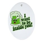 I Want To Be Inside You Ornament (Oval)