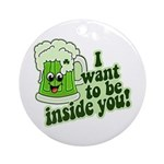 I Want To Be Inside You Ornament (Round)