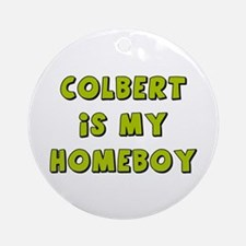 Colbert Is My Homeboy Ornament (Round)