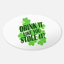 Drink It Like You Stole It Sticker (Oval)