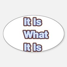 It Is What It Is 1 Decal