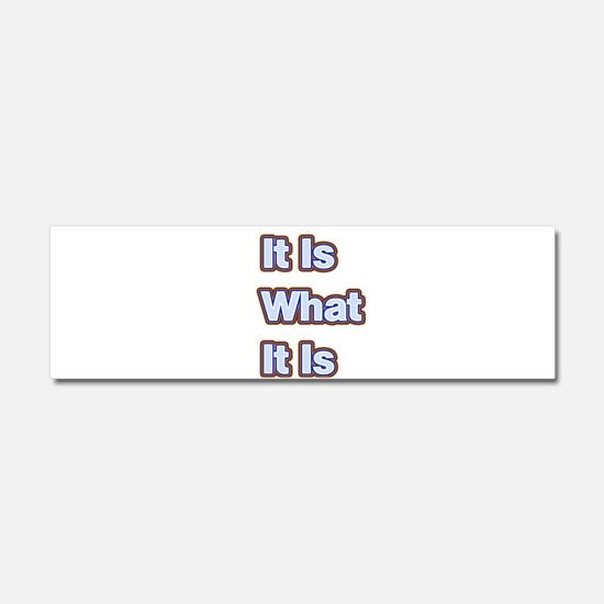 It Is What It Is 1 Car Magnet 10 x 3
