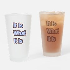It Is What It Is 1 Drinking Glass