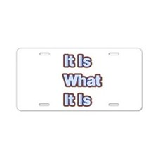 It Is What It Is 1 Aluminum License Plate