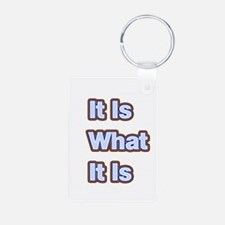 It Is What It Is 1 Keychains
