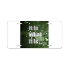 It is What It Is text design Aluminum License Plat