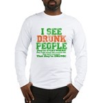I See DRUNK People Long Sleeve T-Shirt