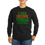 I See DRUNK People Long Sleeve Dark T-Shirt