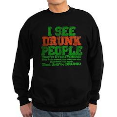 I See DRUNK People Sweatshirt