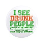 """I See DRUNK People 3.5"""" Button (100 pack)"""