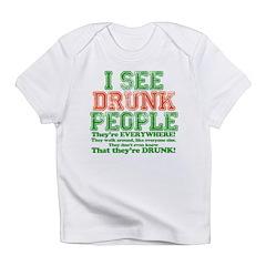I See DRUNK People Infant T-Shirt