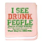 I See DRUNK People baby blanket