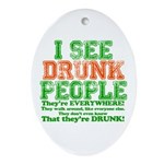 I See DRUNK People Ornament (Oval)