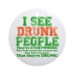 I See DRUNK People Ornament (Round)
