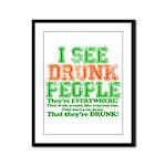 I See DRUNK People Framed Panel Print