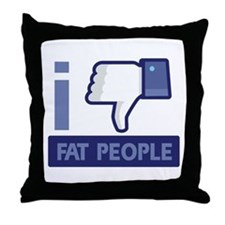 I unlike Fat People Throw Pillow