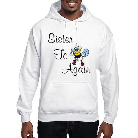 Sister To Bee Again Hooded Sweatshirt