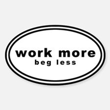 Work More Beg Less Bumper Stickers