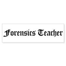 Forensics Teacher Bumper Bumper Sticker