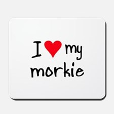 I LOVE MY Morkie Mousepad