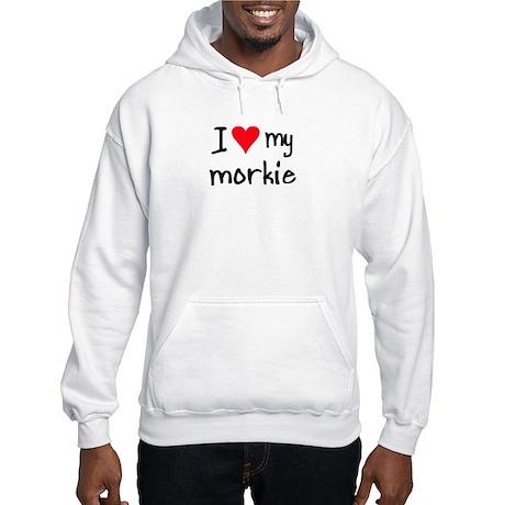 I LOVE MY Morkie Hooded Sweatshirt