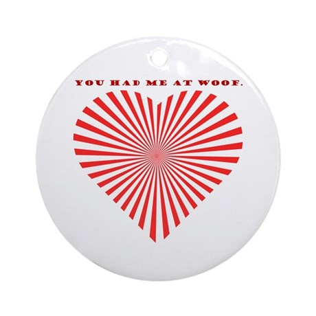You Had Me At Woof. Ornament (Round)