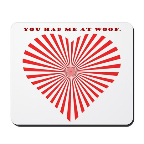 You Had Me At Woof. Mousepad
