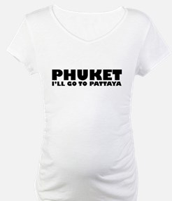PHUKET I'LL GO TO PATTAYA Shirt