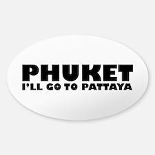PHUKET I'LL GO TO PATTAYA Sticker (Oval)