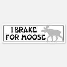 I BRAKE FOR Moose Bumper Bumper Bumper Sticker