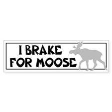 I BRAKE FOR Moose Bumper Bumper Sticker