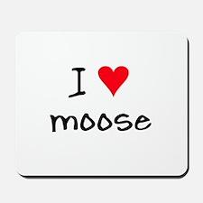 I LOVE Moose Mousepad