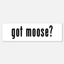 GOT MOOSE Bumper Bumper Sticker