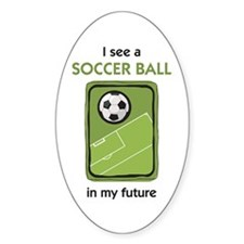 I see a Soccer Ball in my Future Oval Decal