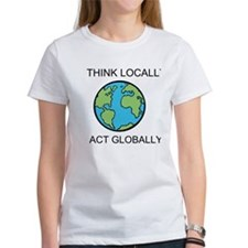 Cute Think globally act locally Tee