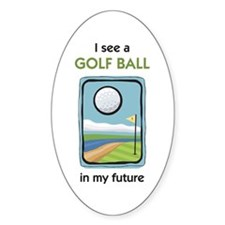 I see a Golf Ball in my Future Oval Decal