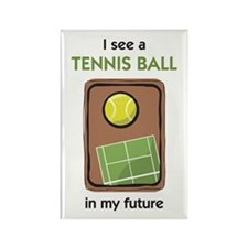 I see a Tennis Ball in my Future Rectangle Magnet