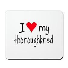 I LOVE MY Thoroughbred Mousepad