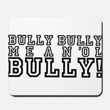 Mean Ol' Bully Mousepad