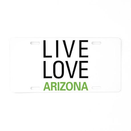 Live Love Arizona Aluminum License Plate