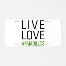 Live Love Armadillos Aluminum License Plate