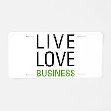 Live Love Business Aluminum License Plate