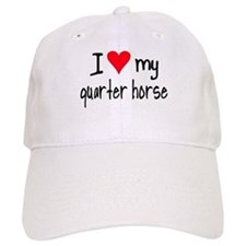 I LOVE MY Quarter Horse Baseball Cap