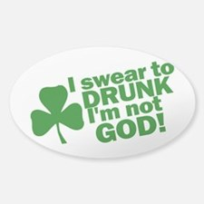 I Swear To Drunk I'm Not God Decal