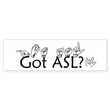 Got ASL? Sticker (Bumper)