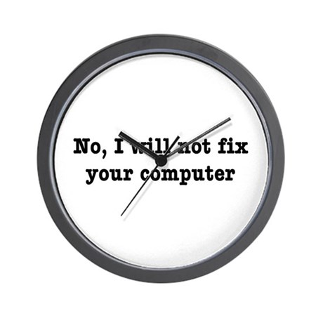 I Will Not Fix Your Computer Wall Clock