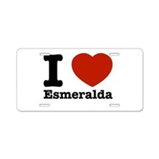 I love Esmeralda Aluminum License Plate