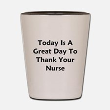 Great Day To Thank Your Nurse Shot Glass