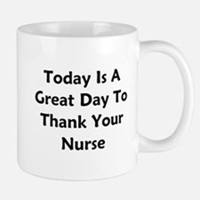 Great Day To Thank Your Nurse Mug
